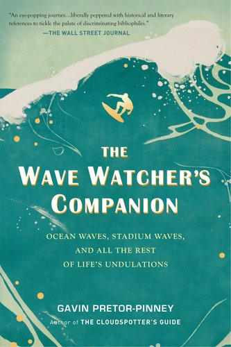 The Wave Watcher's Companion: Ocean Waves, Stadium Waves, and All the Rest of Life's Undulations 9780399536700