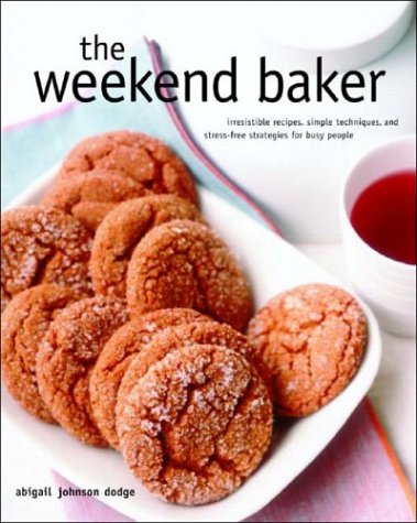 The Weekend Baker: Irresistible Recipes, Simple Techniques, and Stress-Free Strategies for Busy People 9780393058833