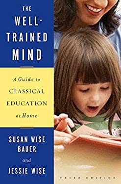 The Well-Trained Mind: A Guide to Classical Education at Home 9780393067088