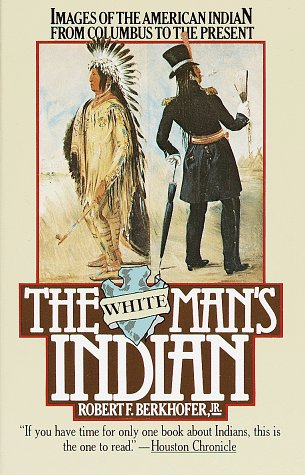 The White Man's Indian: Images of the American Indian from Columbus to the Present 9780394727943