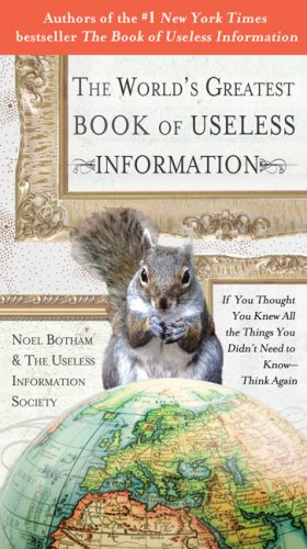 The World's Greatest Book of Useless Information: If You Thought You Knew All the Things You Didn't Need to Know - Think Again 9780399535024