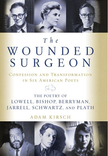 The Wounded Surgeon: Confession and Transformation in Six American Poets (Robert Lowell, Elizabeth Bishop, John Berryman, Randall Jarrell, 9780393051971