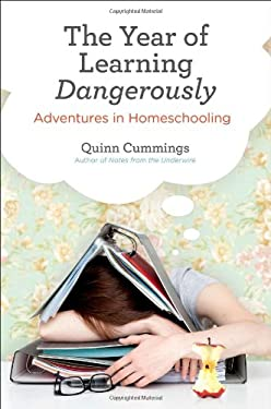 The Year of Learning Dangerously: Adventures in Homeschooling 9780399537608