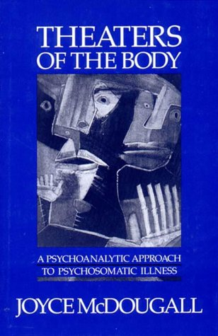 Theaters of the Body: A Psychoanalytic Approach to Psychosomatic Illness 9780393700824