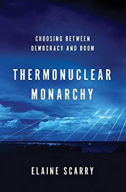 Thermonuclear Monarchy: Choosing Between Democracy and Doom 9780393080087