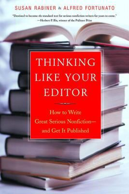 Thinking Like Your Editor: How to Write Great Serious Nonfiction and Get It Published 9780393324617