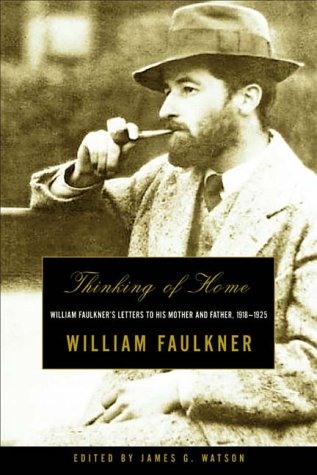 Thinking of Home: William Faulkner's Letters to His Mother and Father, 1918-1925 9780393321234