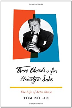 Three Chords for Beauty's Sake: The Life of Artie Shaw 9780393062014