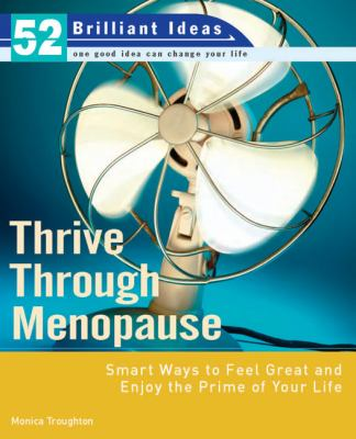Thrive Through Menopause: Smart Ways to Feel Great and Enjoy the Prime of Your Life 9780399534379