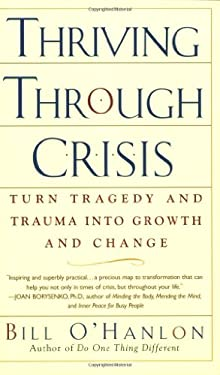 Thriving Through Crisis: Turn Tragedy and Trauma Into Growth and Change 9780399530739