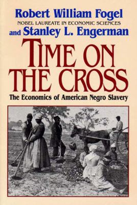 Time on the Cross: The Economics of American Slavery 9780393312188