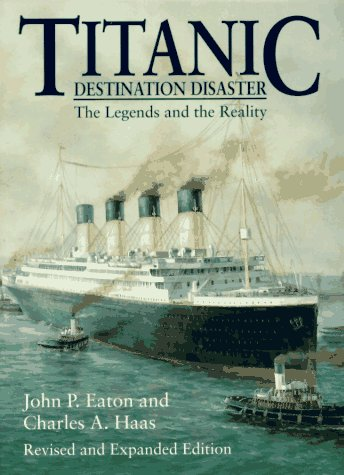 Titanic: Destination Disaster by John P. Eaton, J. Eaton, Charles A. Haas