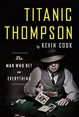 Titanic Thompson: The Man Who Bet on Everything 9780393071153