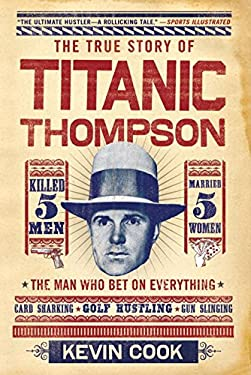 Titanic Thompson: The Man Who Bet on Everything 9780393340570