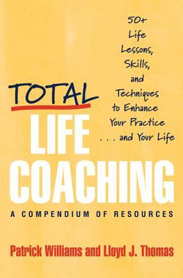 Total Life Coaching: 50+ Life Lessons, Skills, and Techniques to Enhance Your Practice . . . and Your Life 9780393704341