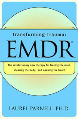 Transforming Trauma: Emdr: The Revolutionary New Therapy for Freeing the Mind, Clearing the Body, and Opening the Heart 9780393317572