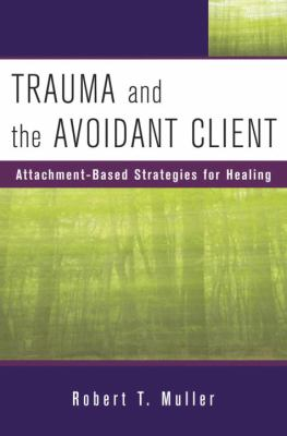 Trauma and the Avoidant Client: Attachment-Based Strategies for Healing 9780393705737