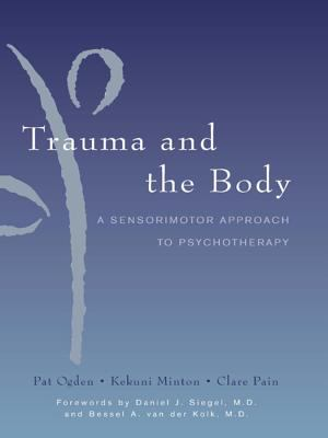 Trauma and the Body: A Sensorimotor Approach to Psychotherapy 9780393704570