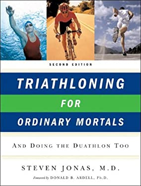 Triathloning for Ordinary Mortals: And Doing the Duathlon Too 9780393328776