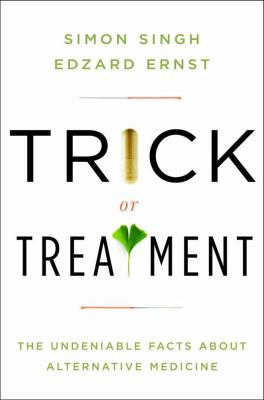 Trick or Treatment: The Undeniable Facts about Alternative Medicine 9780393066616