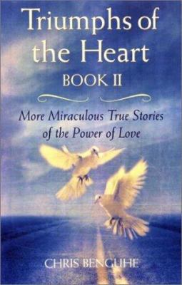 Triumphs of the Heart, Book II: More Miracles True Stories of the Power of Love 9780399526855