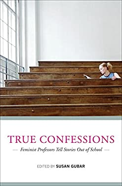 True Confessions: Feminist Professors Tell Stories Out of School 9780393076431
