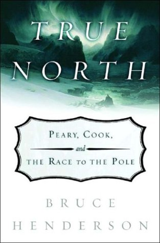 True North: Peary, Cook, and the Race to the Pole 9780393057911
