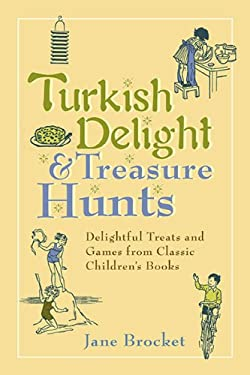 Turkish Delight & Treasure Hunts: Delightful Treats and Games from Classic Children's Books 9780399536113