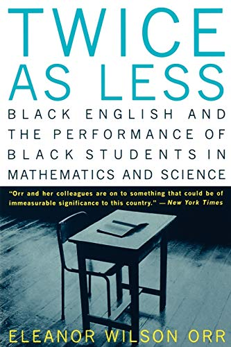 Twice as Less: Black English and the Performance of Black Students in Mathematics and Science 9780393317411