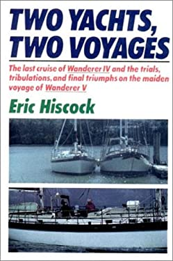 Two Yachts, Two Voyages: The Last Cruise of Wanderer IV and the Trials, Tribulations, and F... 9780393033076