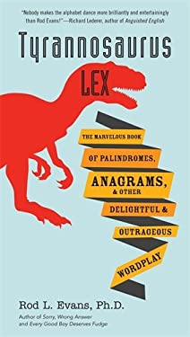 Tyrannosaurus Lex: The Marvelous Book of Palindromes, Anagrams, and Other Delightful and Outrageous Wordplay 9780399537493