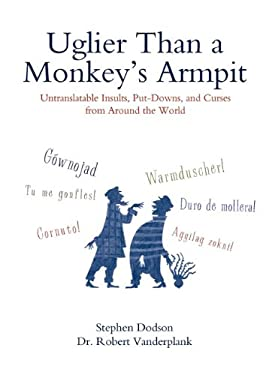Uglier Than a Monkey's Armpit: Untranslatable Insults, Put-Downs, and Curses from Around the World 9780399535062
