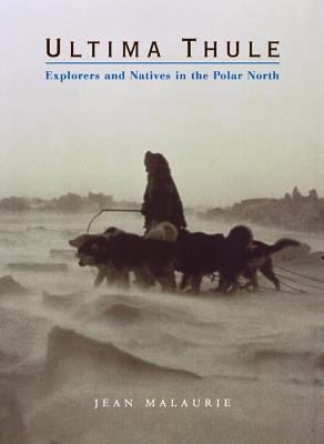 Ultima Thule: Explorers and Natives in the Polar North 9780393051506
