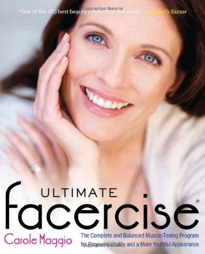 Ultimate Facercise: The Complete and Balanced Muscle-Toning Program for Renewed Vitality and a More Youthful Appearance 9780399536670