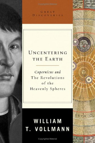 Uncentering the Earth: Copernicus and the Revolutions of the Heavenly Spheres 9780393059694
