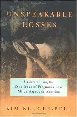 Unspeakable Losses: Understanding the Experience of Pregnancy Loss, Miscarriage 9780393045727