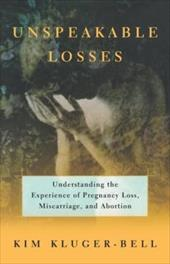 Unspeakable Losses: Understanding the Experience of Pregnancy Loss, Miscarriage