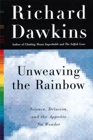 Unweaving the Rainbow: Science, Delusion and the Appetite for Wonder 9780395883822
