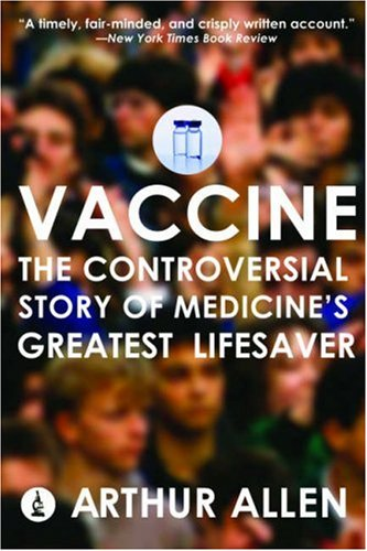 Vaccine: The Controversial Story of Medicine's Greatest Lifesaver 9780393331561