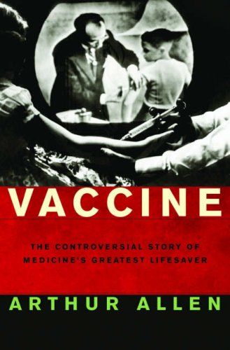 Vaccine: The Controversial Story of Medicine's Greatest Lifesaver 9780393059113