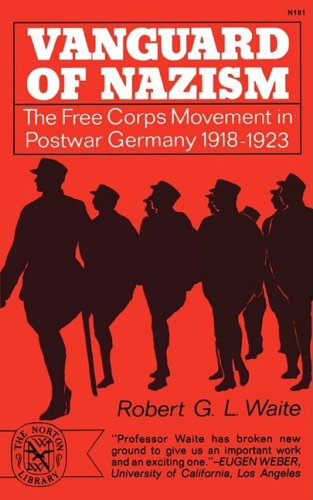 Vanguard of Nazism: The Free Corps of Movement in Postwar Germany 1918-1923 9780393001815