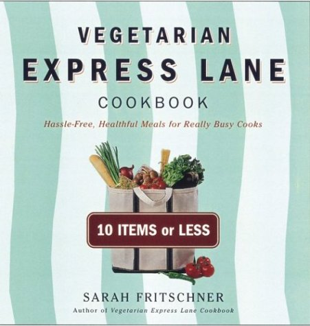 Vegetarian Express Lane Cookbook: Hassle-Free, Healthful Meals for Really Busy Cooks 9780395971758