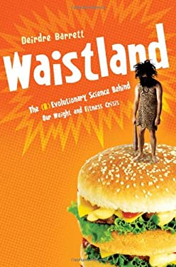 Waistland: The (R)Evolutionary Science Behind Our Weight and Fitness Crisis 9780393062168
