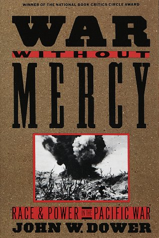 War Without Mercy: Race and Power in the Pacific War 9780394751726