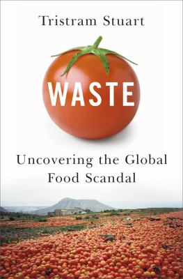 Waste: Uncovering the Global Food Scandal 9780393068368