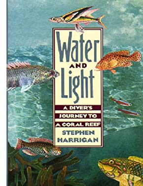 Water and Light : A Diver's Journey to a Coral Reef