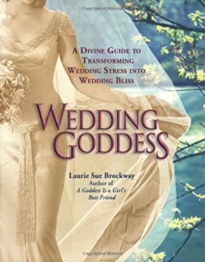 Wedding Goddess: A Divine Guide to Transforming Wedding Stress Into Wedding Bliss 9780399530999