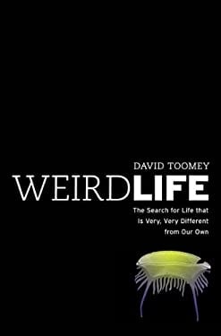 Weird Life: The Search for Life That Is Very, Very Different from Our Own 9780393071580