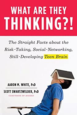 What Are They Thinking?!: The Straight Facts about the Risk-Taking, Social-Networking, Still-Developing Teen Brain 9780393065800