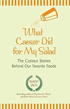 What Caesar Did for My Salad: The Curious Stories Behind Our Favorite Foods 9780399536908